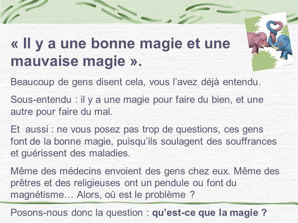 « Il y a une bonne magie et une mauvaise magie ».