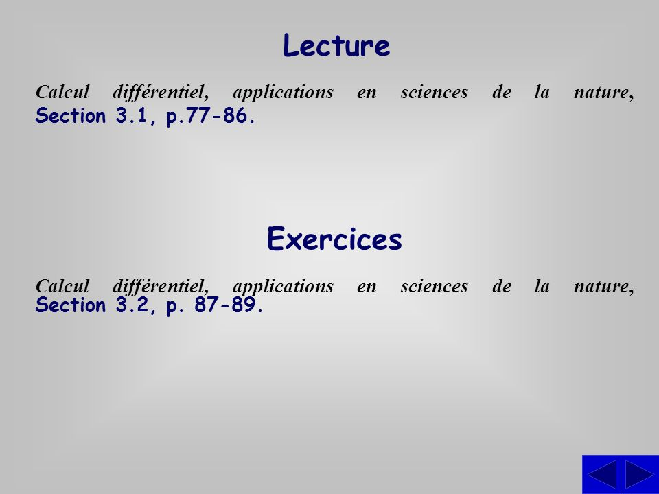 Lecture Calcul différentiel, applications en sciences de la nature, Section 3.1, p.77-86. Exercices.