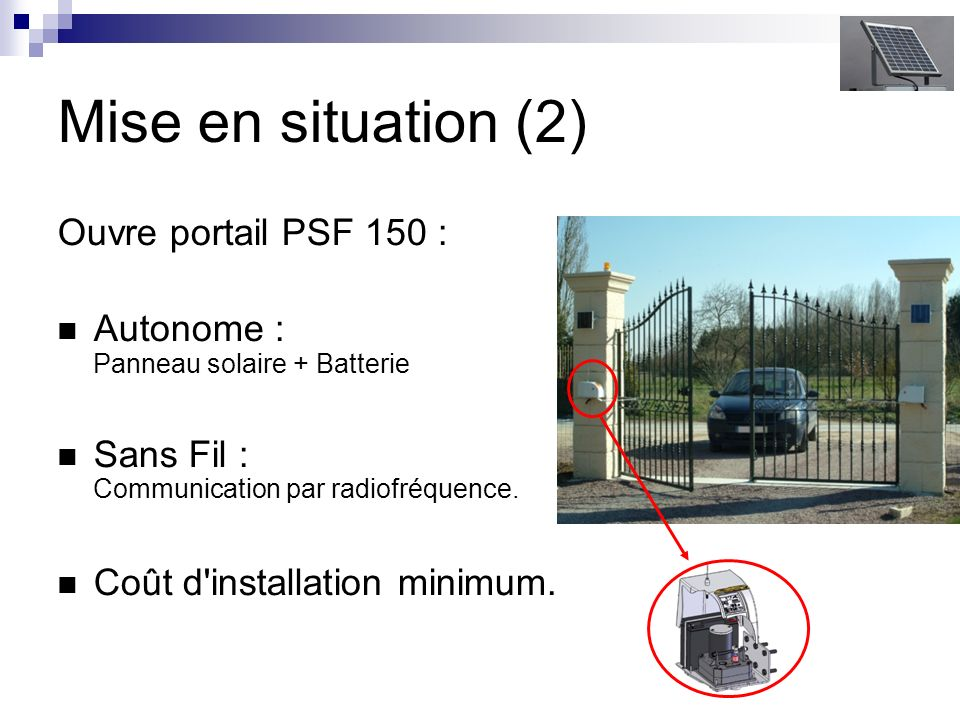 Mise en situation (2) Ouvre portail PSF 150 :