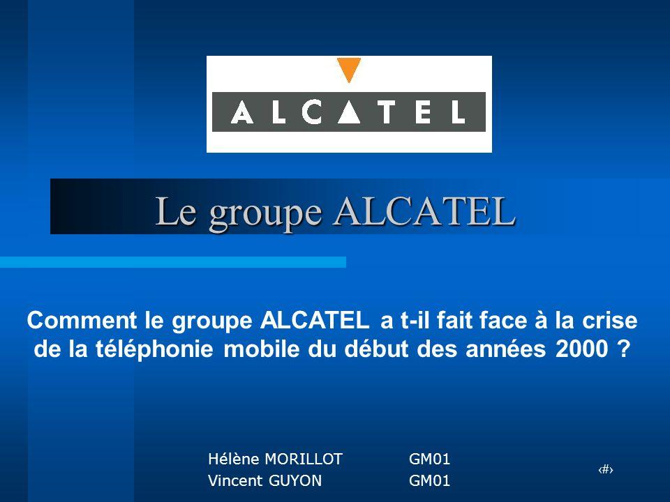 Le groupe ALCATEL Comment le groupe ALCATEL a t-il fait face à la crise de la téléphonie mobile du début des années 2000