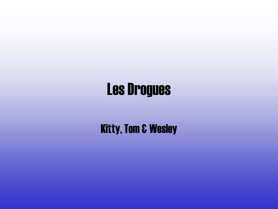Les Drogues Kitty, Tom & Wesley