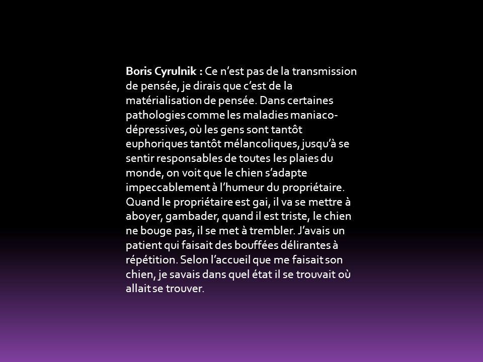 Boris Cyrulnik : Ce n'est pas de la transmission de pensée, je dirais que c'est de la matérialisation de pensée.