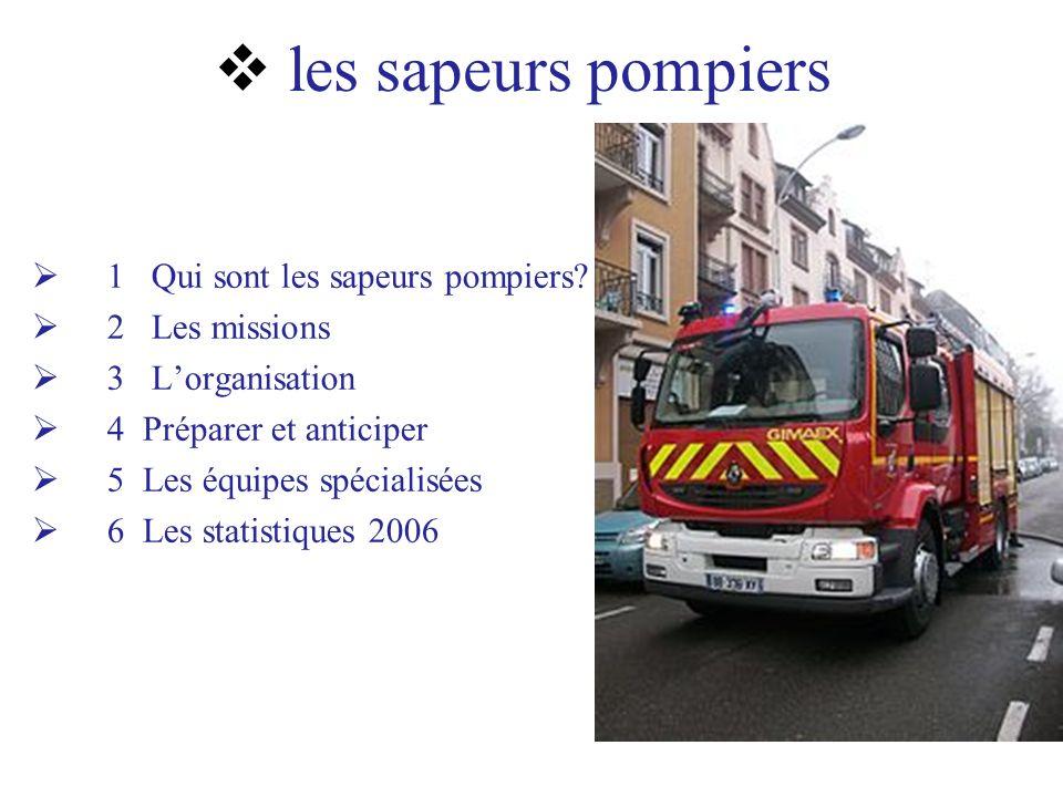 les sapeurs pompiers 1 Qui sont les sapeurs pompiers 2 Les missions
