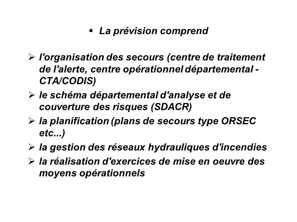 La prévision comprend l organisation des secours (centre de traitement de l alerte, centre opérationnel départemental - CTA/CODIS)