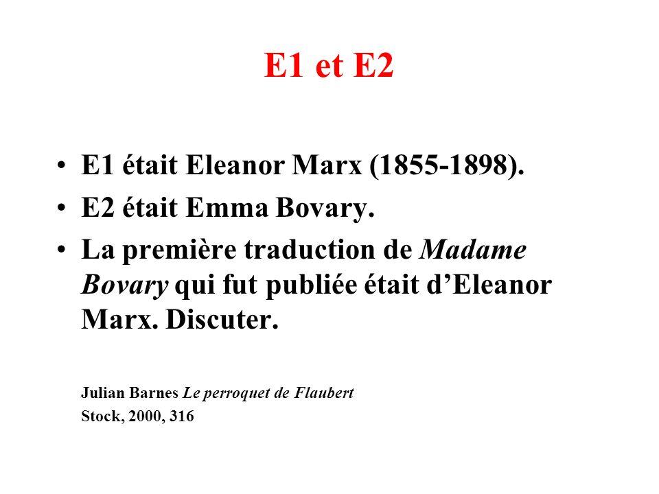 E1 et E2 E1 était Eleanor Marx (1855-1898). E2 était Emma Bovary.