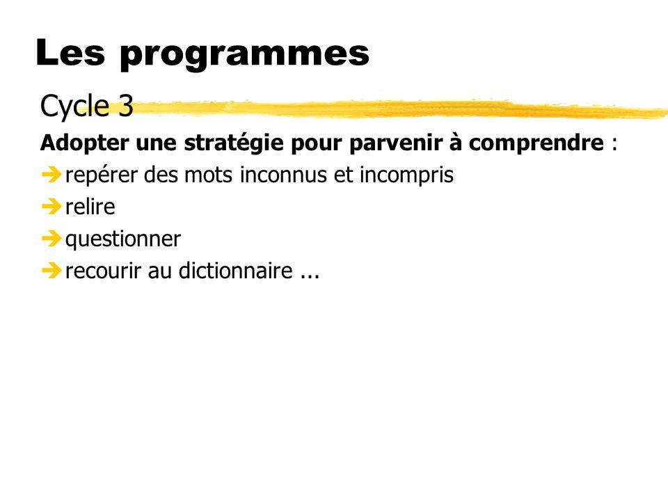 Les programmes Cycle 3. Adopter une stratégie pour parvenir à comprendre : repérer des mots inconnus et incompris.