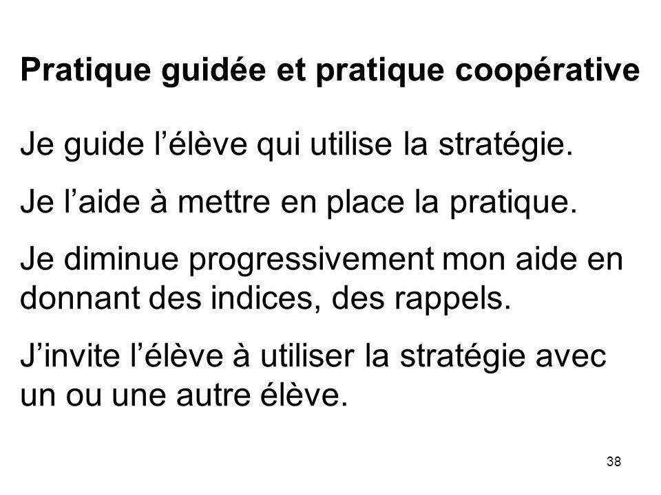 Pratique guidée et pratique coopérative Je guide l'élève qui utilise la stratégie.