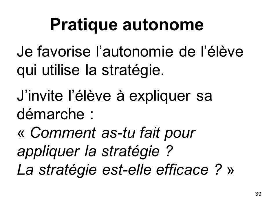 Pratique autonome Je favorise l'autonomie de l'élève qui utilise la stratégie.