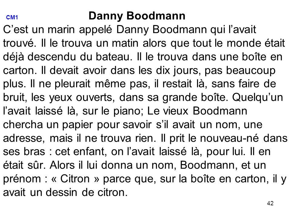 CM1 Danny Boodmann C'est un marin appelé Danny Boodmann qui l'avait trouvé.