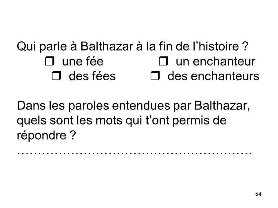 Qui parle à Balthazar à la fin de l'histoire