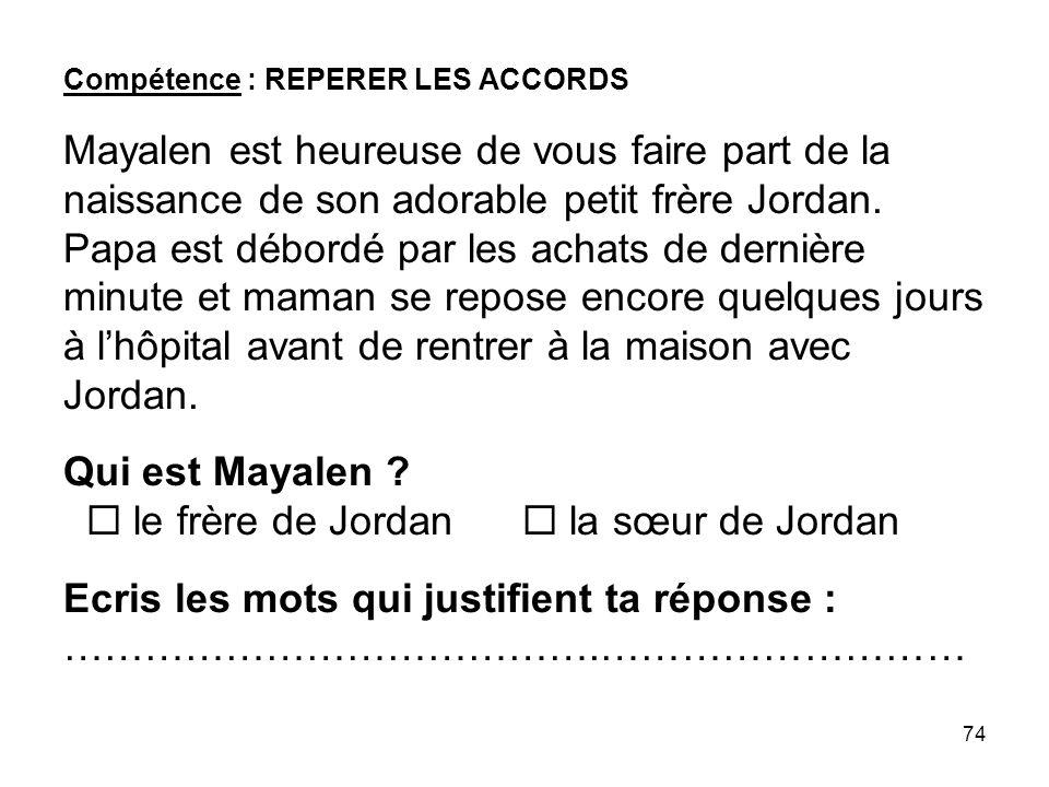 Compétence : REPERER LES ACCORDS Mayalen est heureuse de vous faire part de la naissance de son adorable petit frère Jordan.