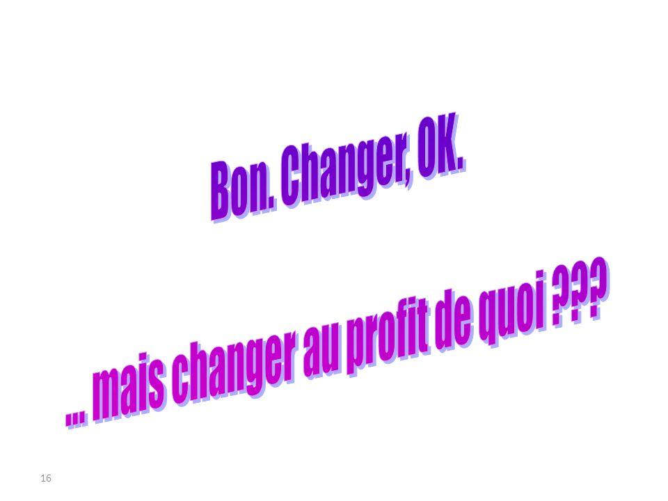 ... mais changer au profit de quoi