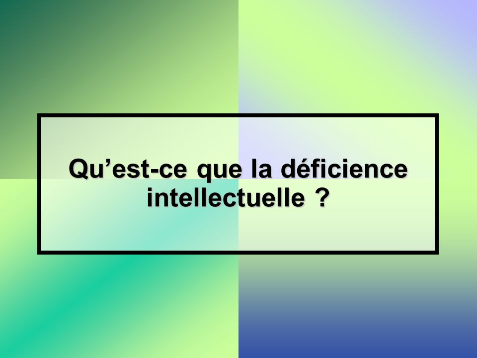 Qu'est-ce que la déficience intellectuelle