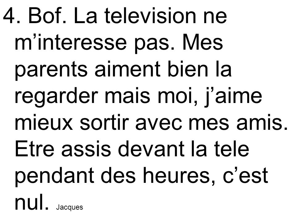 4. Bof. La television ne m'interesse pas