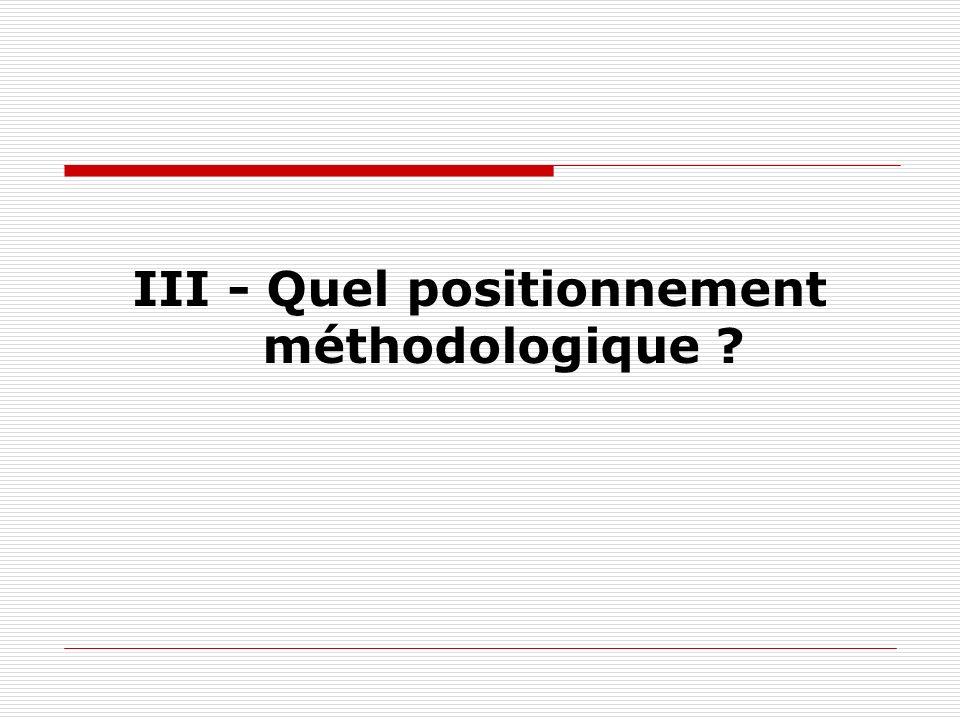 III - Quel positionnement méthodologique
