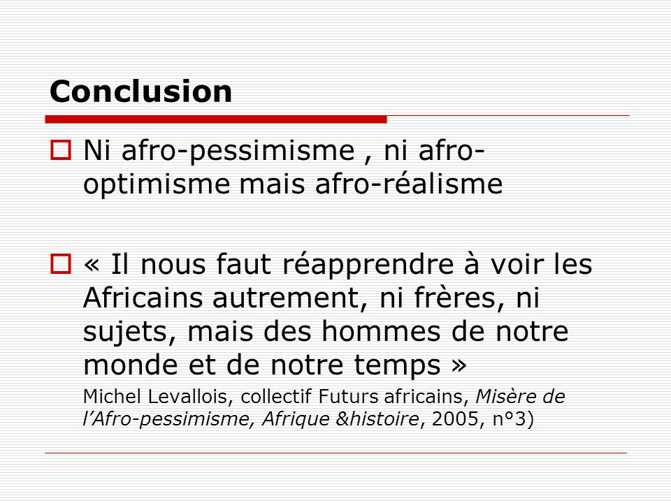 Conclusion Ni afro-pessimisme , ni afro-optimisme mais afro-réalisme