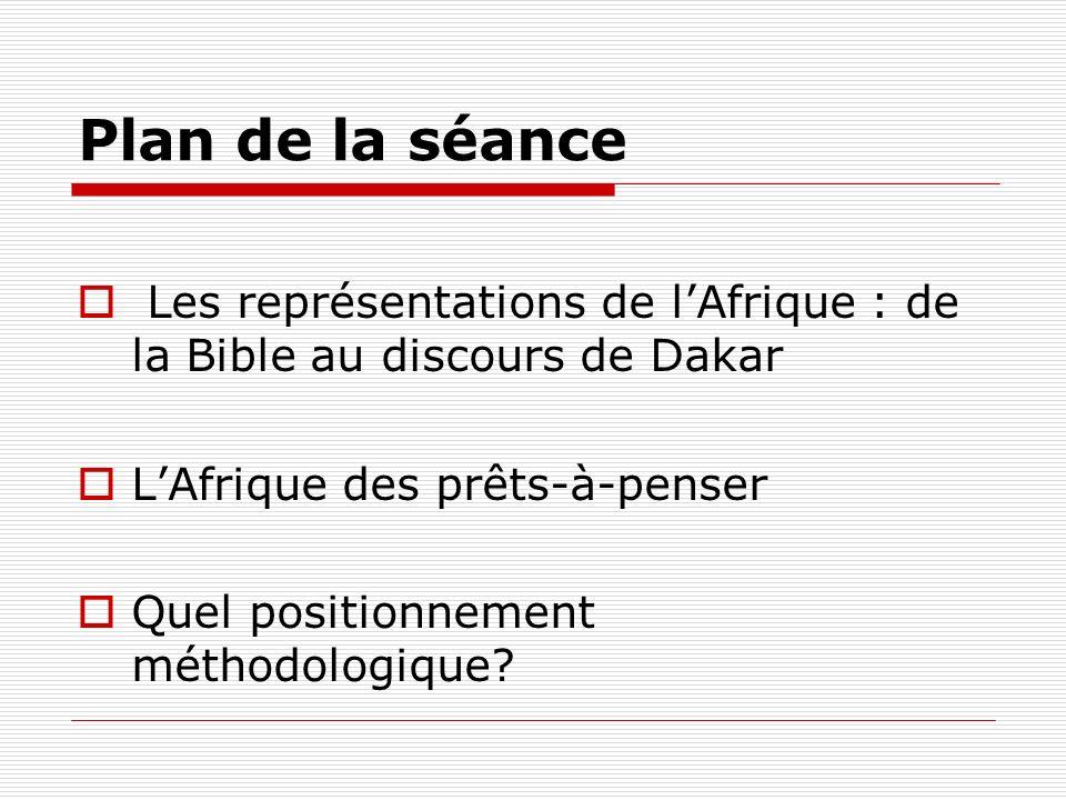 Plan de la séance Les représentations de l'Afrique : de la Bible au discours de Dakar. L'Afrique des prêts-à-penser.