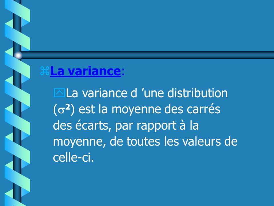 La variance: La variance d 'une distribution (2) est la moyenne des carrés des écarts, par rapport à la moyenne, de toutes les valeurs de celle-ci.