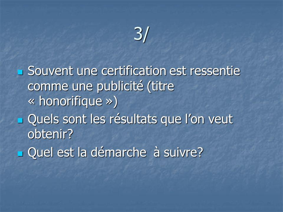 3/ Souvent une certification est ressentie comme une publicité (titre « honorifique ») Quels sont les résultats que l'on veut obtenir