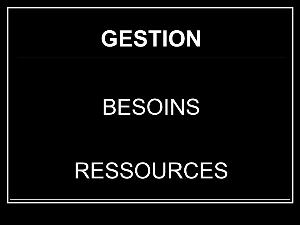 GESTION BESOINS RESSOURCES