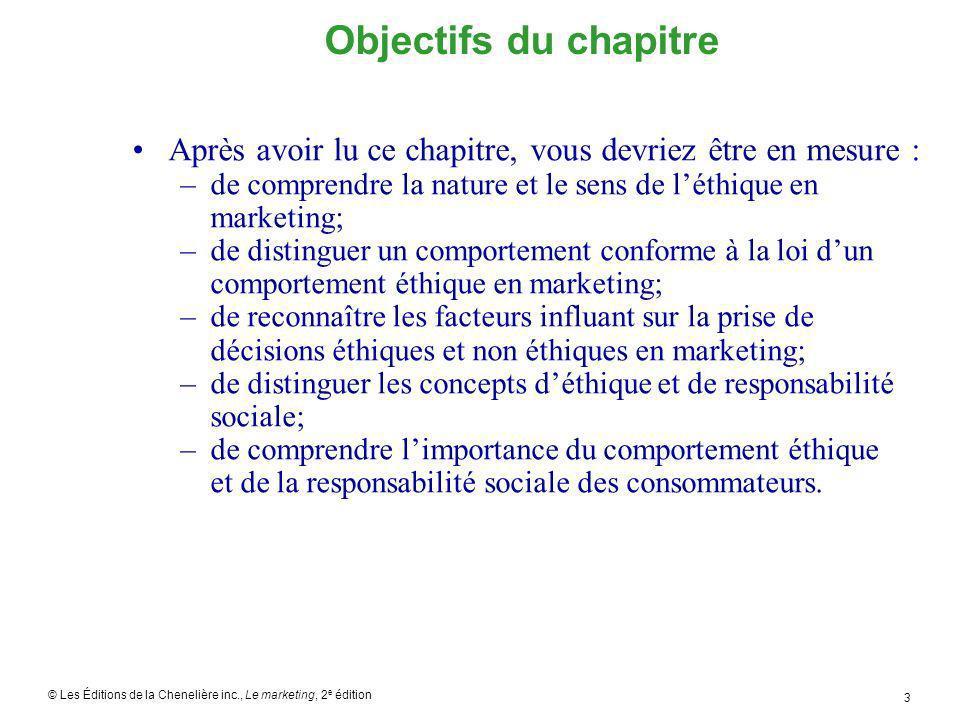 Objectifs du chapitre Après avoir lu ce chapitre, vous devriez être en mesure : de comprendre la nature et le sens de l'éthique en marketing;