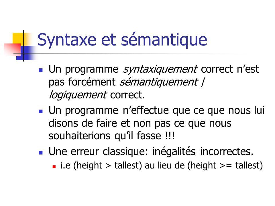 Syntaxe et sémantique Un programme syntaxiquement correct n'est pas forcément sémantiquement / logiquement correct.