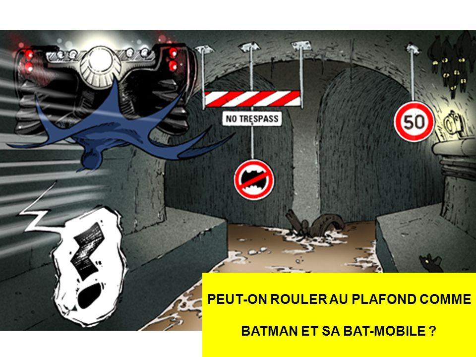 PEUT-ON ROULER AU PLAFOND COMME BATMAN ET SA BAT-MOBILE