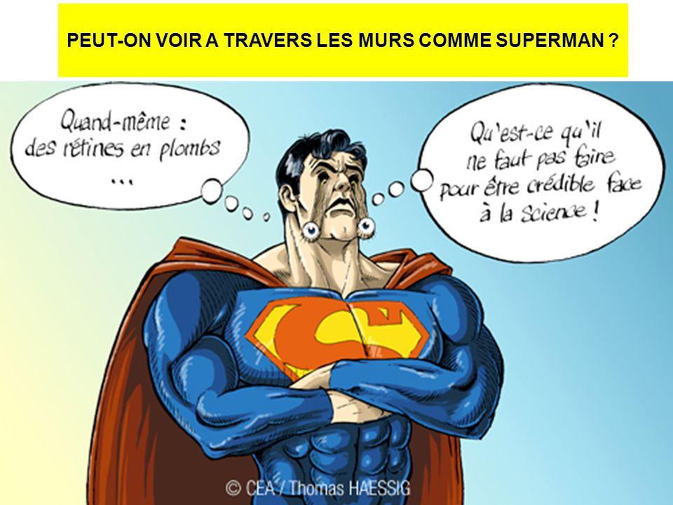 PEUT-ON VOIR A TRAVERS LES MURS COMME SUPERMAN