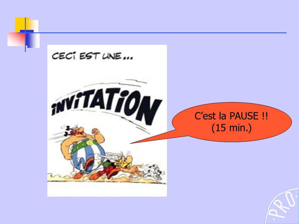 C'est la PAUSE !! (15 min.)
