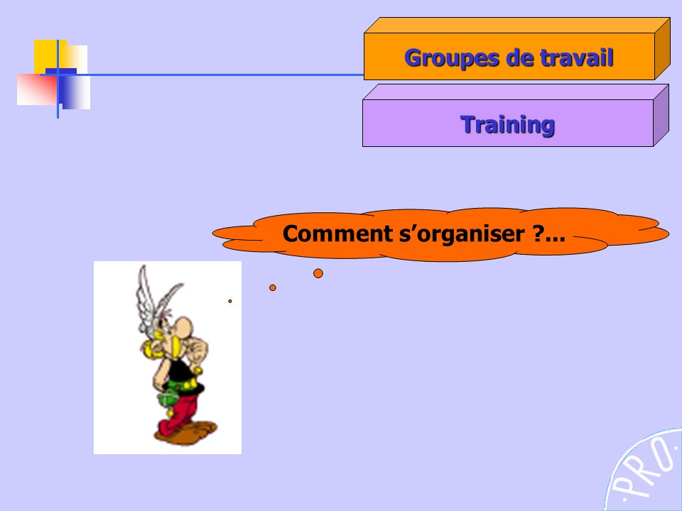 Groupes de travail Training Comment s'organiser ...