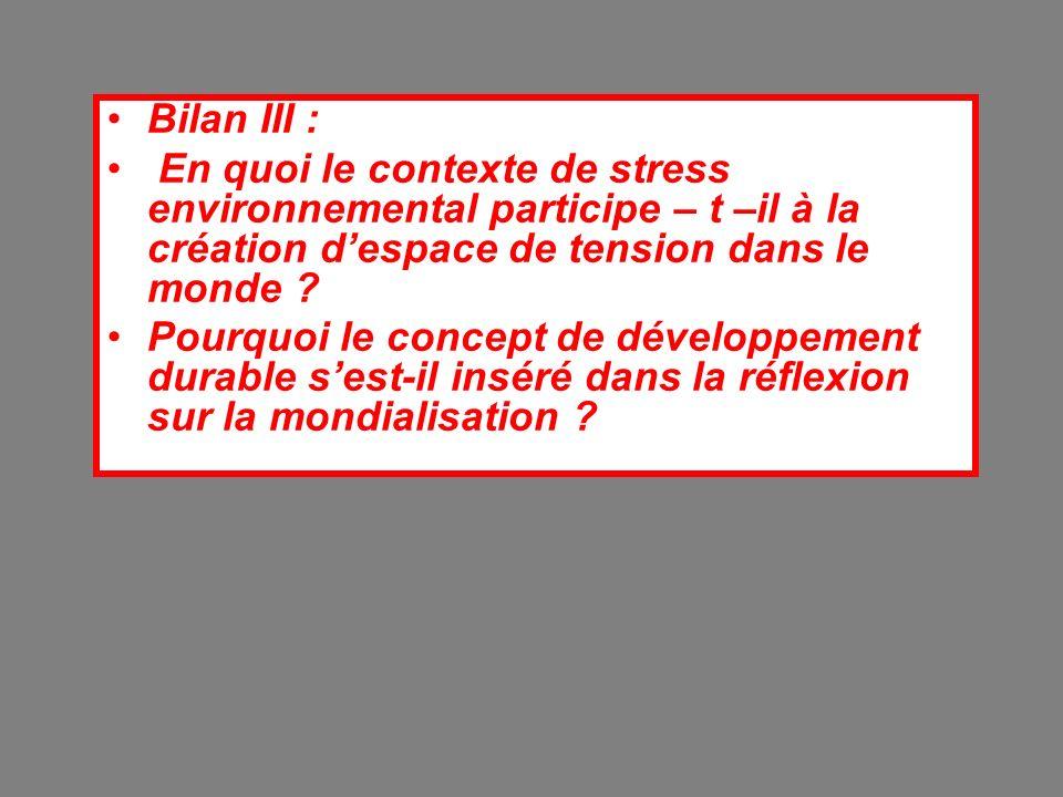 Bilan III : En quoi le contexte de stress environnemental participe – t –il à la création d'espace de tension dans le monde