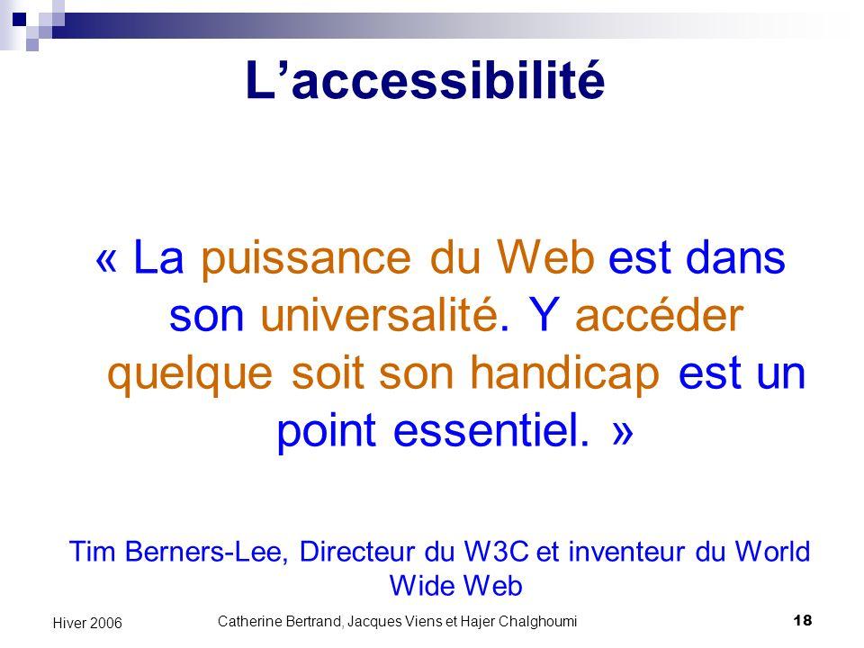 L'accessibilité « La puissance du Web est dans son universalité. Y accéder quelque soit son handicap est un point essentiel. »