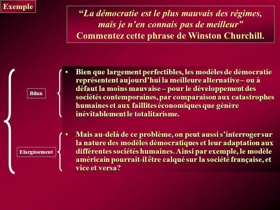 Exemple La démocratie est le plus mauvais des régimes, mais je n'en connais pas de meilleur Commentez cette phrase de Winston Churchill.
