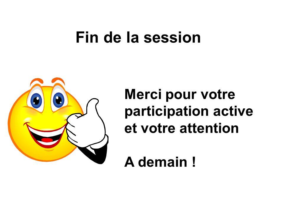 Fin de la session Merci pour votre participation active
