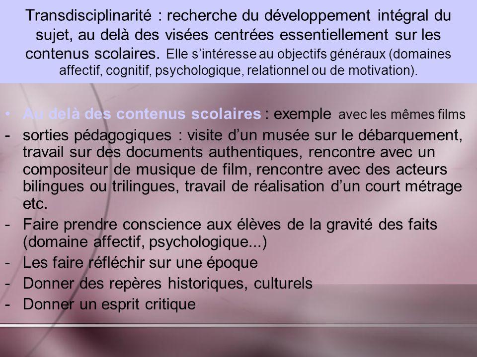 Transdisciplinarité : recherche du développement intégral du sujet, au delà des visées centrées essentiellement sur les contenus scolaires. Elle s'intéresse au objectifs généraux (domaines affectif, cognitif, psychologique, relationnel ou de motivation).