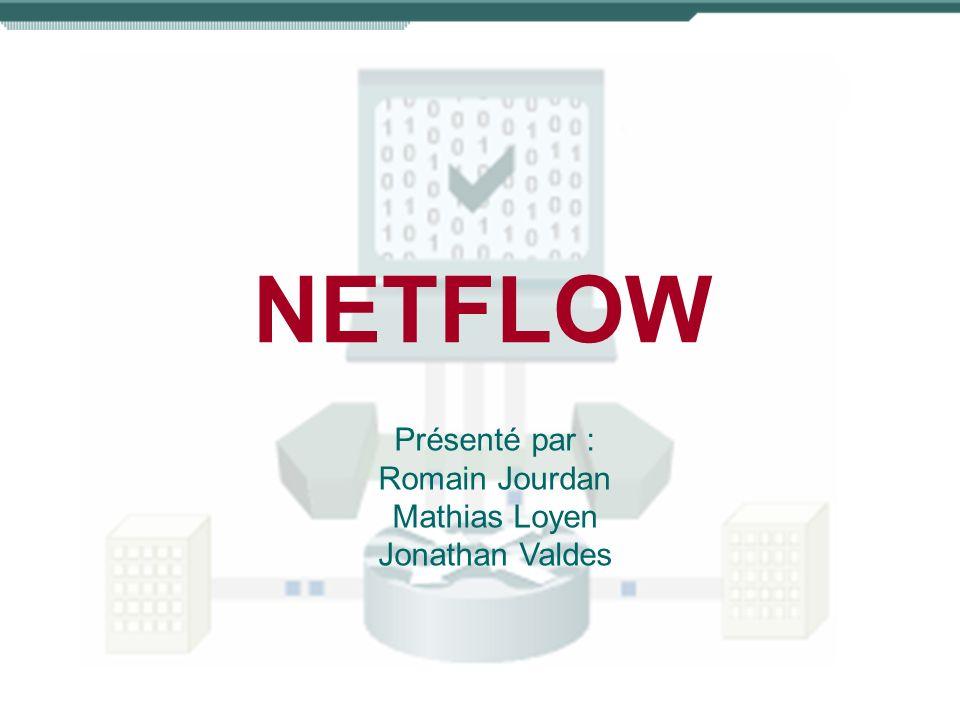 NETFLOW Présenté par : Romain Jourdan Mathias Loyen Jonathan Valdes