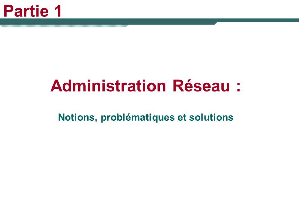 Administration Réseau : Notions, problématiques et solutions