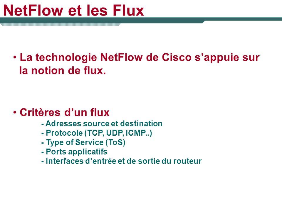 NetFlow et les Flux La technologie NetFlow de Cisco s'appuie sur