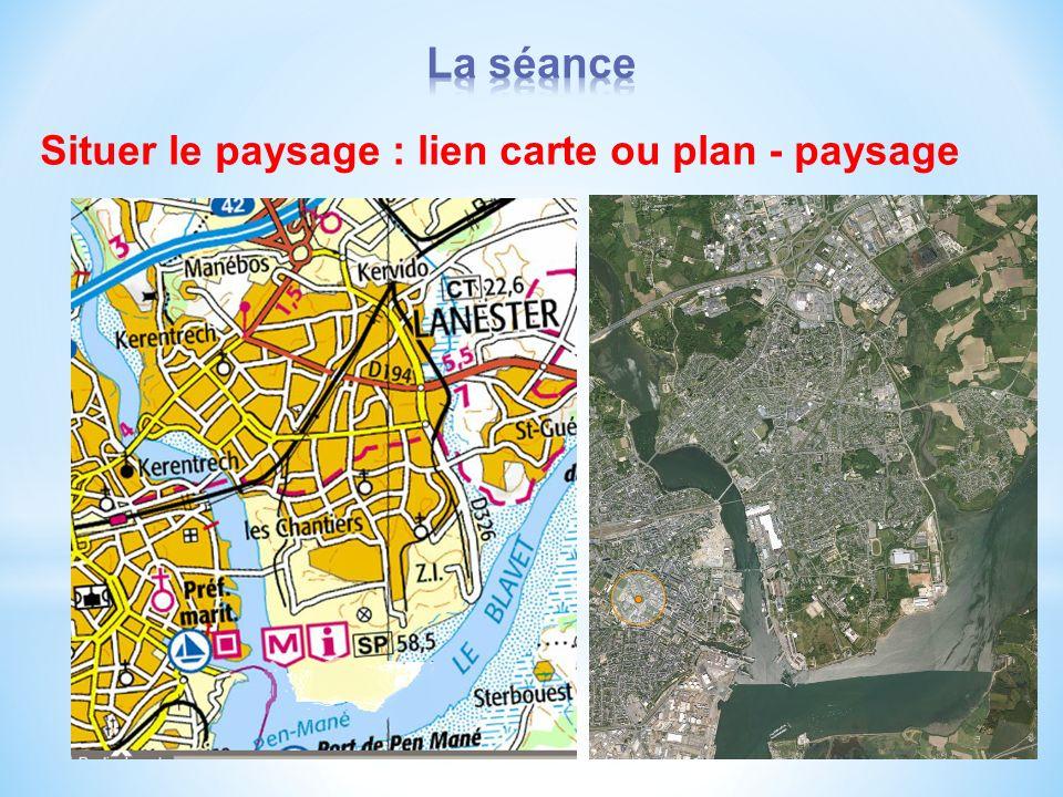 La séance Situer le paysage : lien carte ou plan - paysage