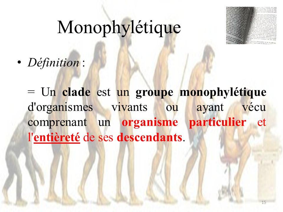 Monophylétique Définition :