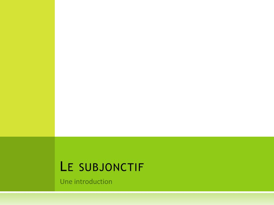 Le subjonctif Une introduction