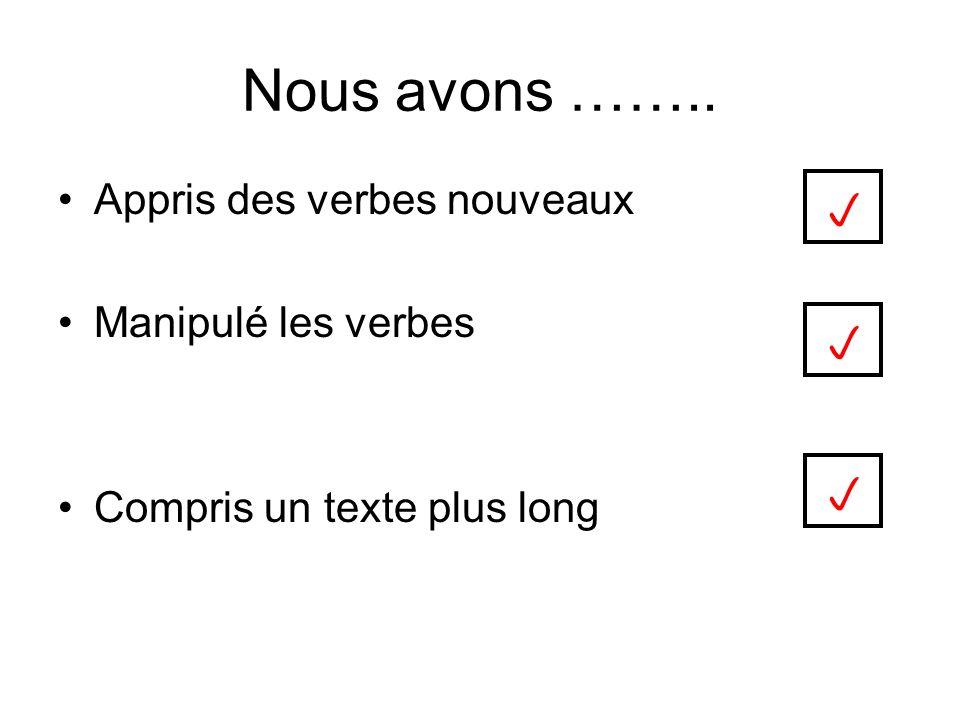Nous avons …….. p p p Appris des verbes nouveaux Manipulé les verbes