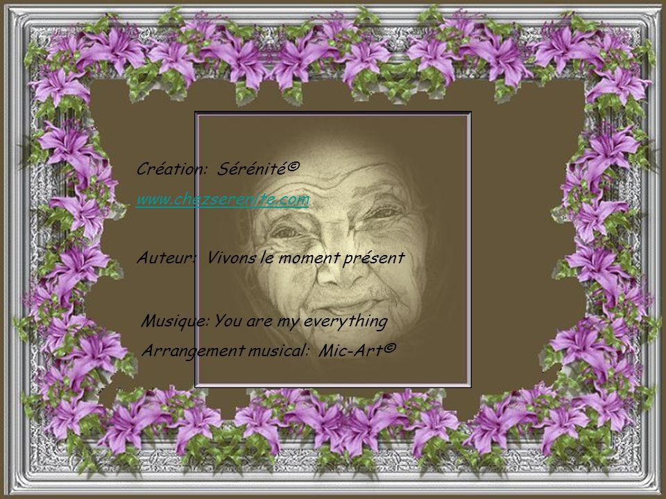 Création: Sérénité© www.chezserenite.com. Auteur: Vivons le moment présent. Musique: You are my everything.