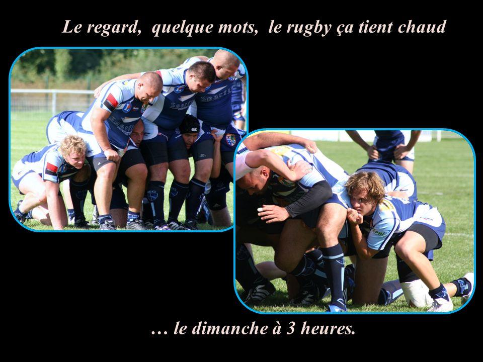 Le regard, quelque mots, le rugby ça tient chaud