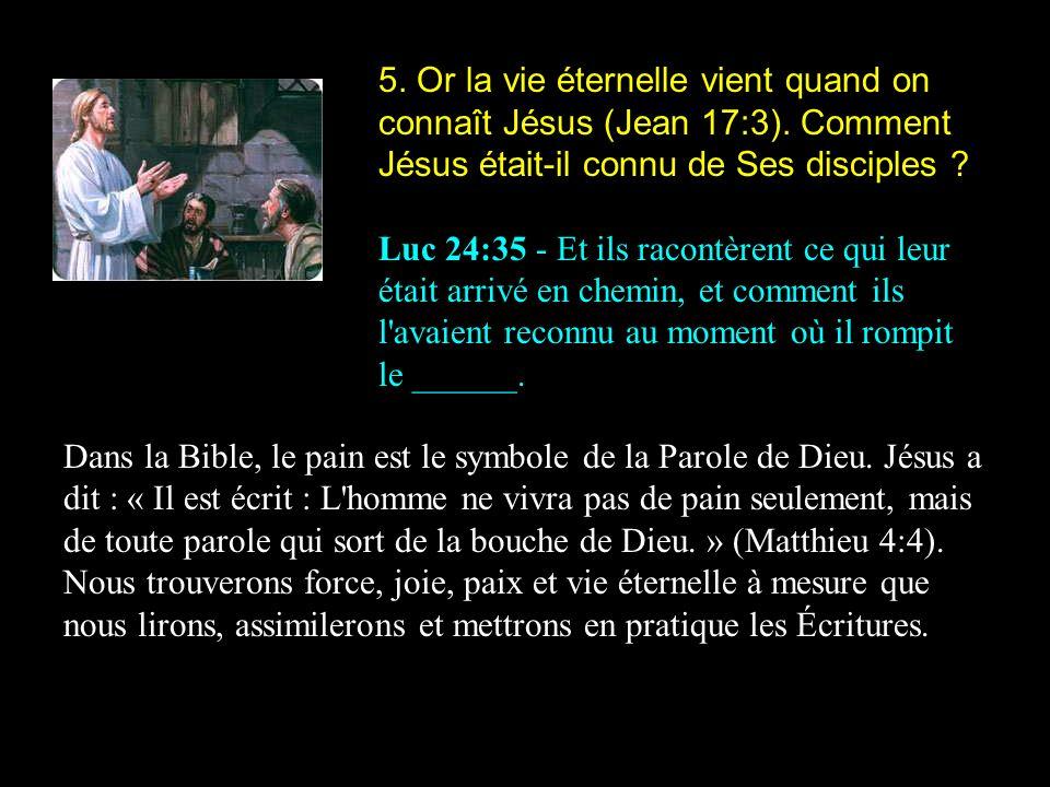 5. Or la vie éternelle vient quand on connaît Jésus (Jean 17:3)