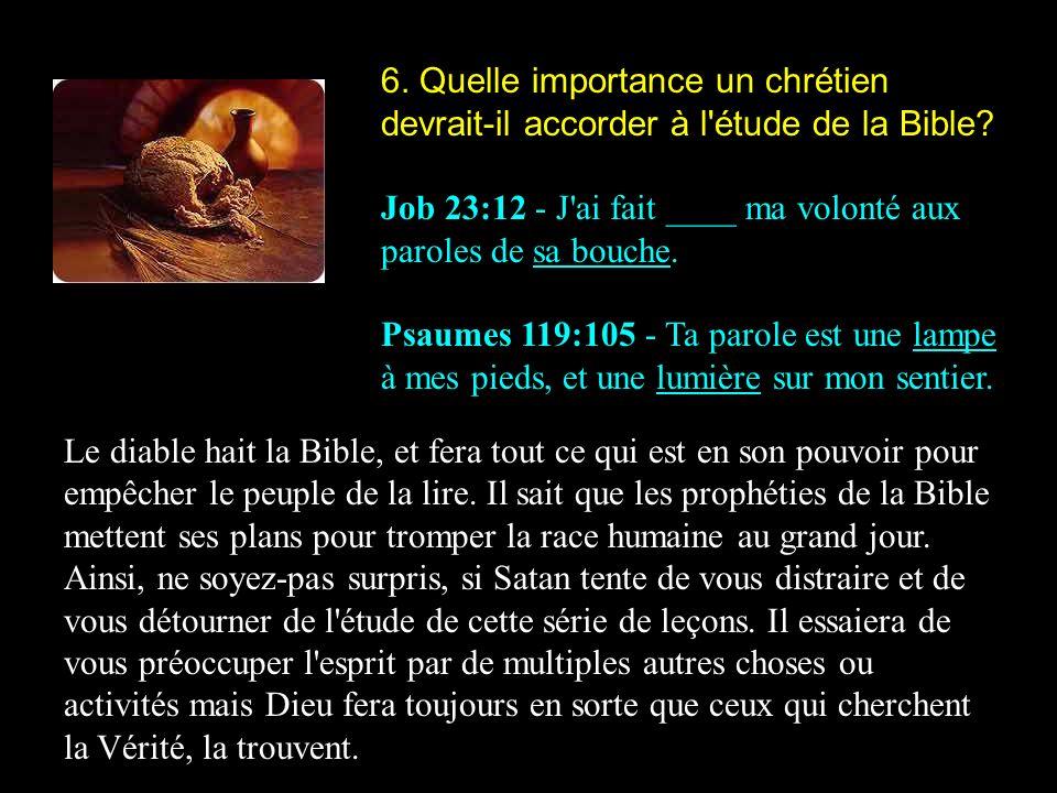 6. Quelle importance un chrétien devrait-il accorder à l étude de la Bible