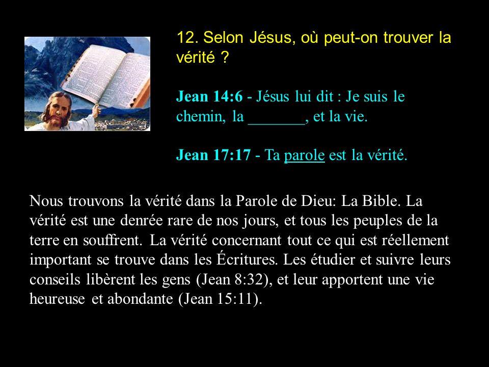12. Selon Jésus, où peut-on trouver la vérité