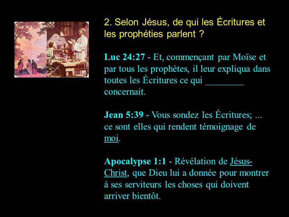 2. Selon Jésus, de qui les Écritures et les prophéties parlent
