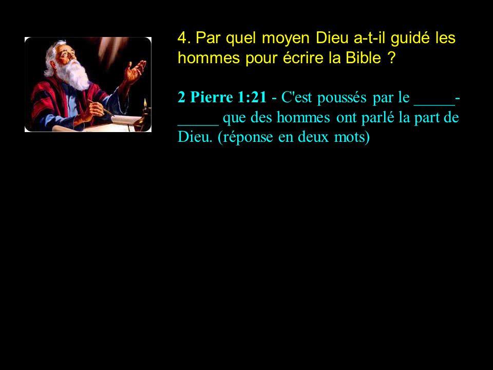 4. Par quel moyen Dieu a-t-il guidé les hommes pour écrire la Bible