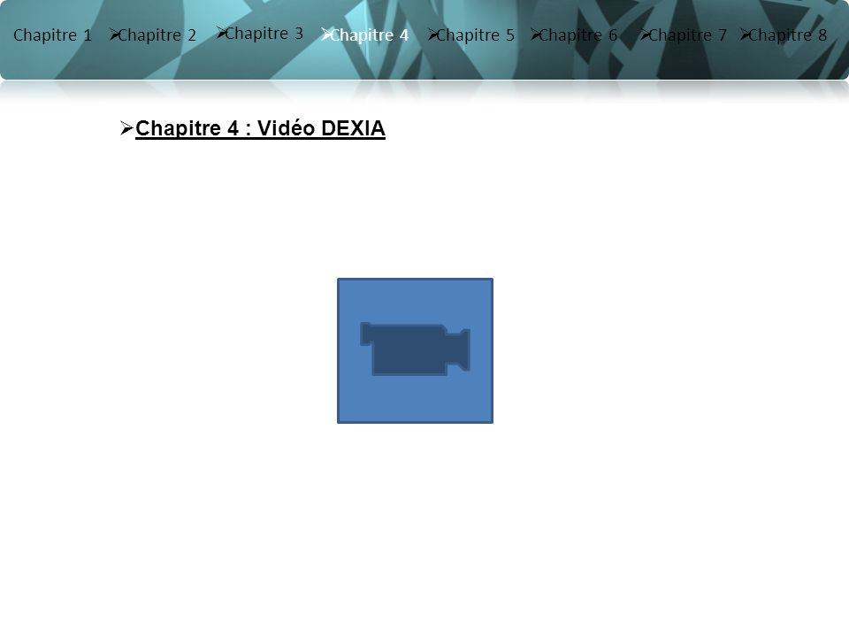 Chapitre 4 : Vidéo DEXIA Chapitre 1 Chapitre 2 Chapitre 3 Chapitre 4